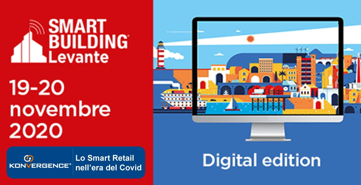 Lo Smart Retail nell'era del Covid: Konvergence allo Smart Building Levante – Digital edition